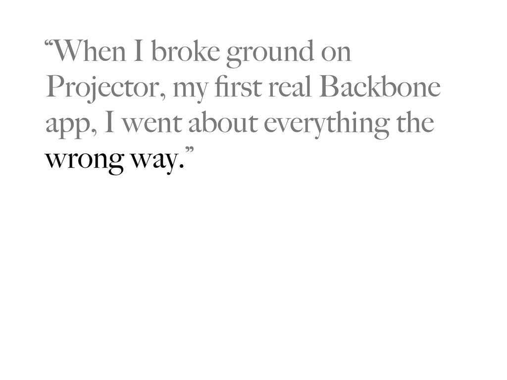 """""""When I broke ground on Projector, my first real..."""