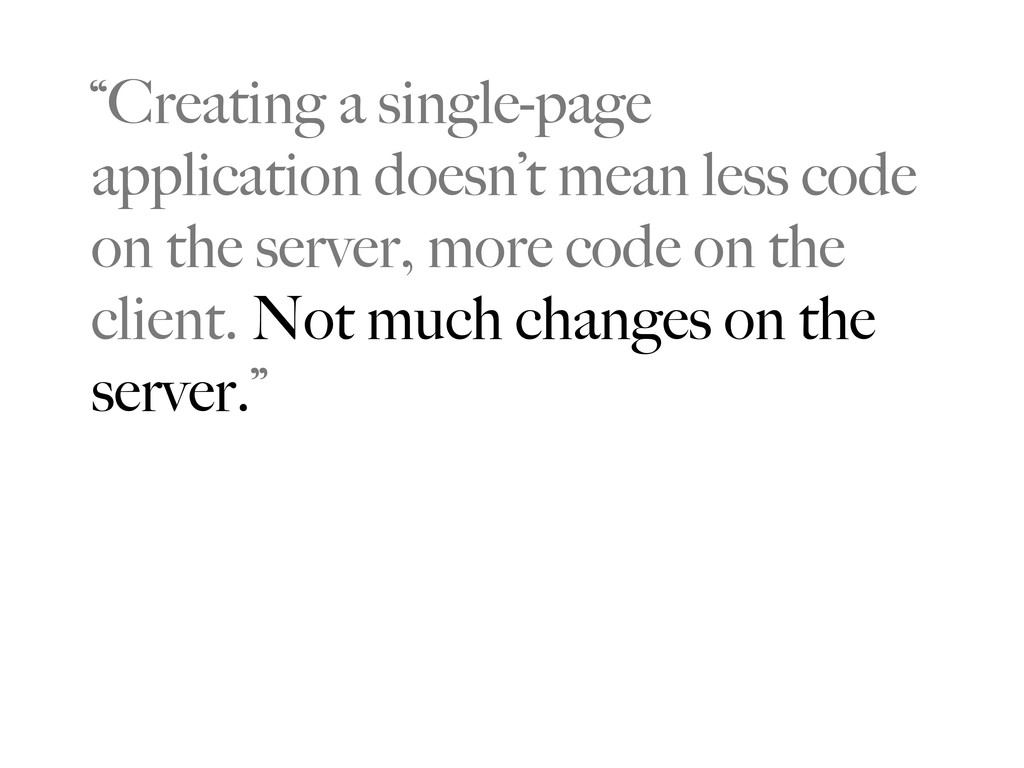 """""""Creating a single-page application doesn't mea..."""
