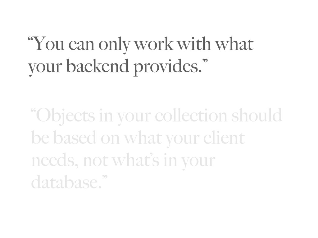 """""""You can only work with what your backend provi..."""