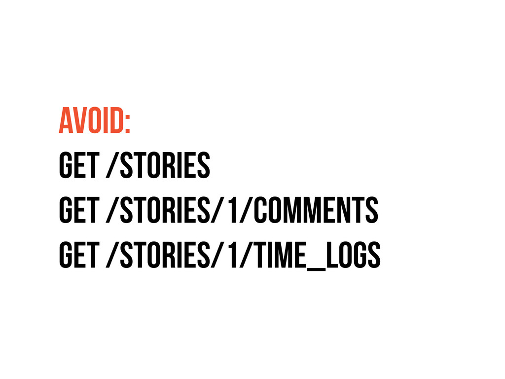 AVOID: GET /STORIES GET /STORIES/1/COMMENTS GET...
