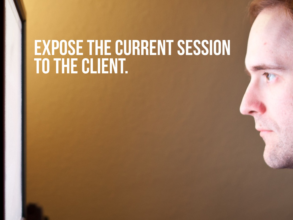 EXPOSE THE CURRENT SESSION TO THE CLIENT.