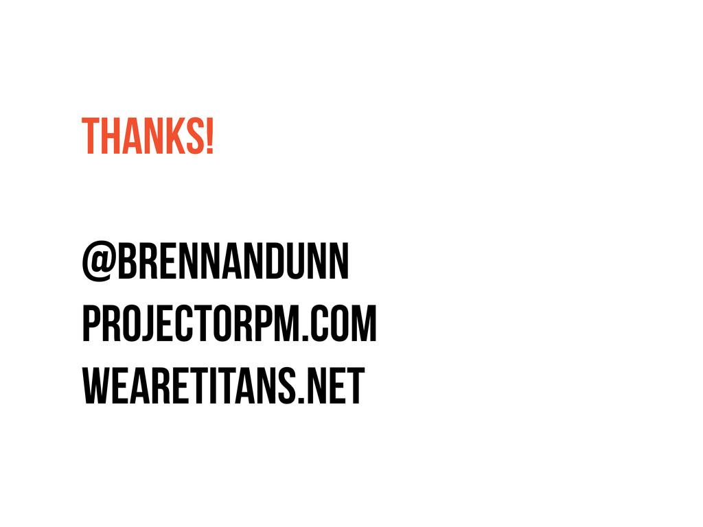 THANKS! @brennandunn projectorpm.com wearetitan...