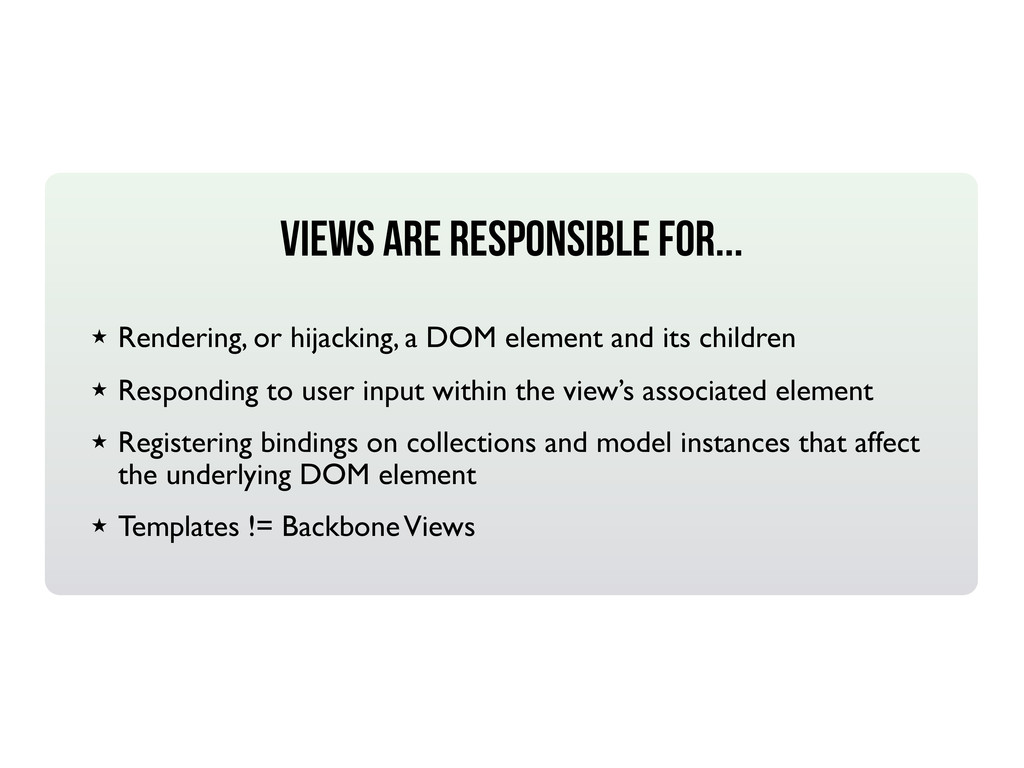 VIEWS ARE RESPONSIBLE FOR... ★ Rendering, or hi...
