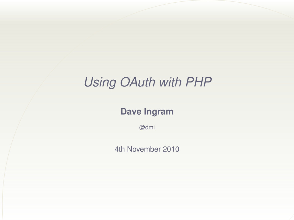 Using OAuth with PHP Dave Ingram @dmi 4th Novem...