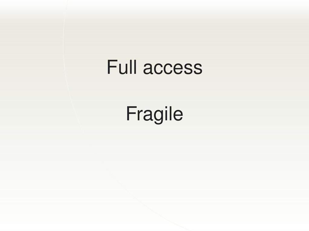 Full access Fragile