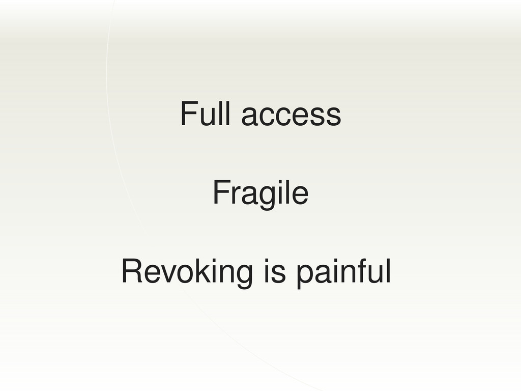 Full access Fragile Revoking is painful
