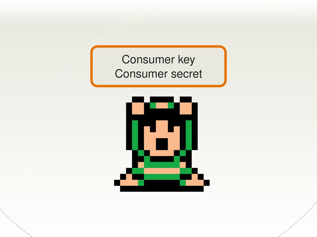 Consumer key Consumer secret