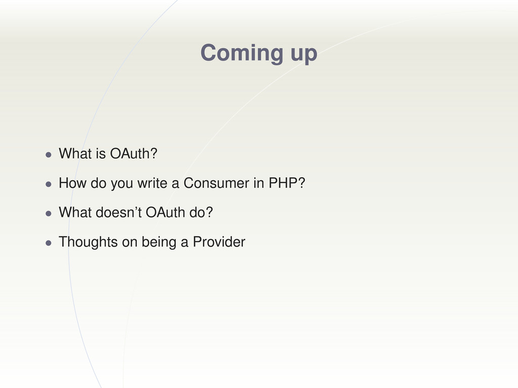 Coming up • What is OAuth? • How do you write a...