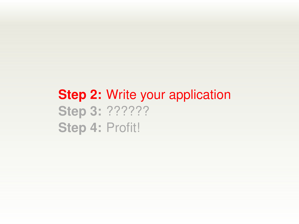 Step 2: Write your application Step 3: ?????? S...