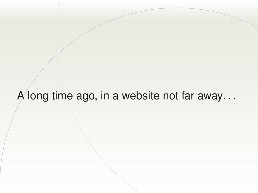 A long time ago, in a website not far away. . .