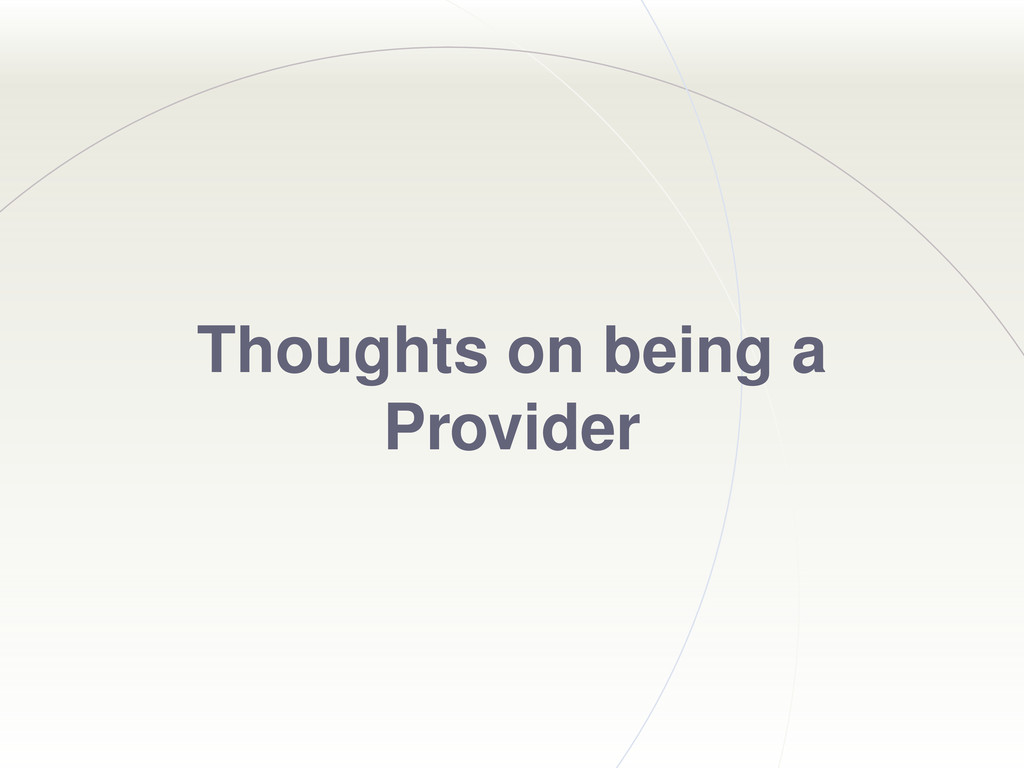 Thoughts on being a Provider