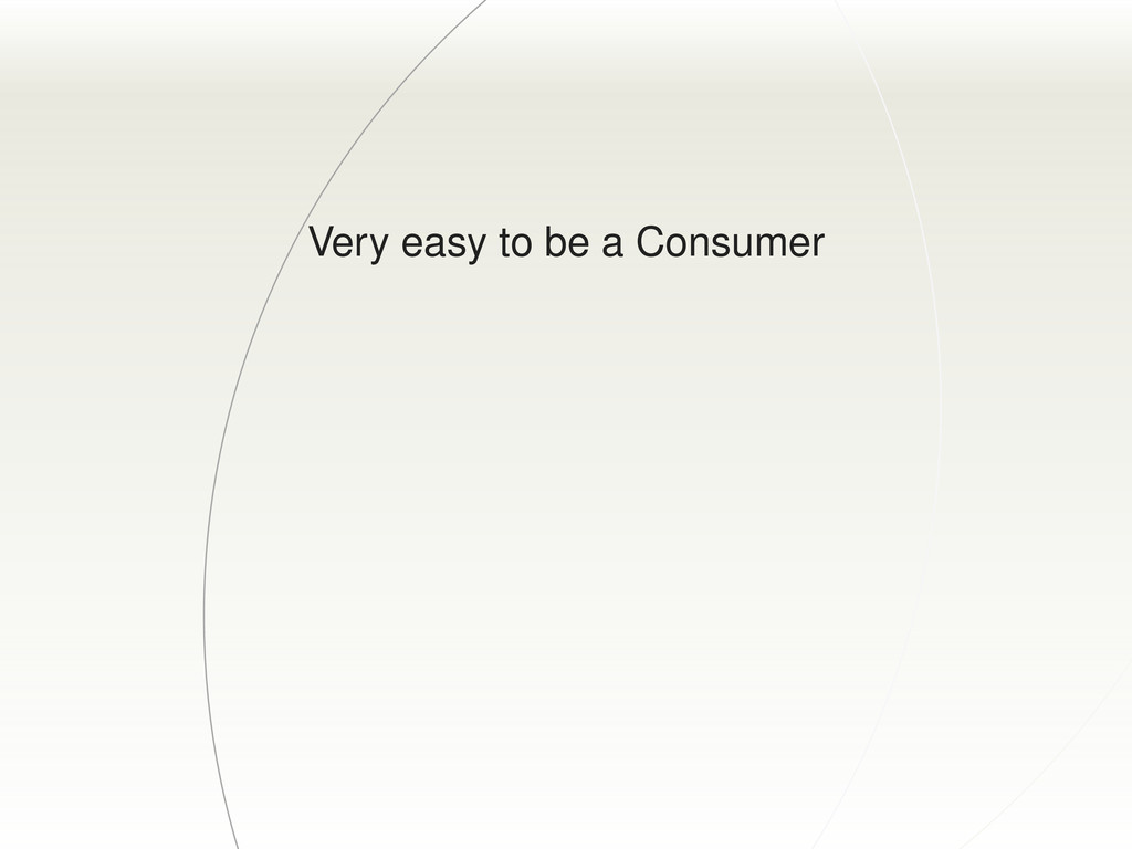 Very easy to be a Consumer