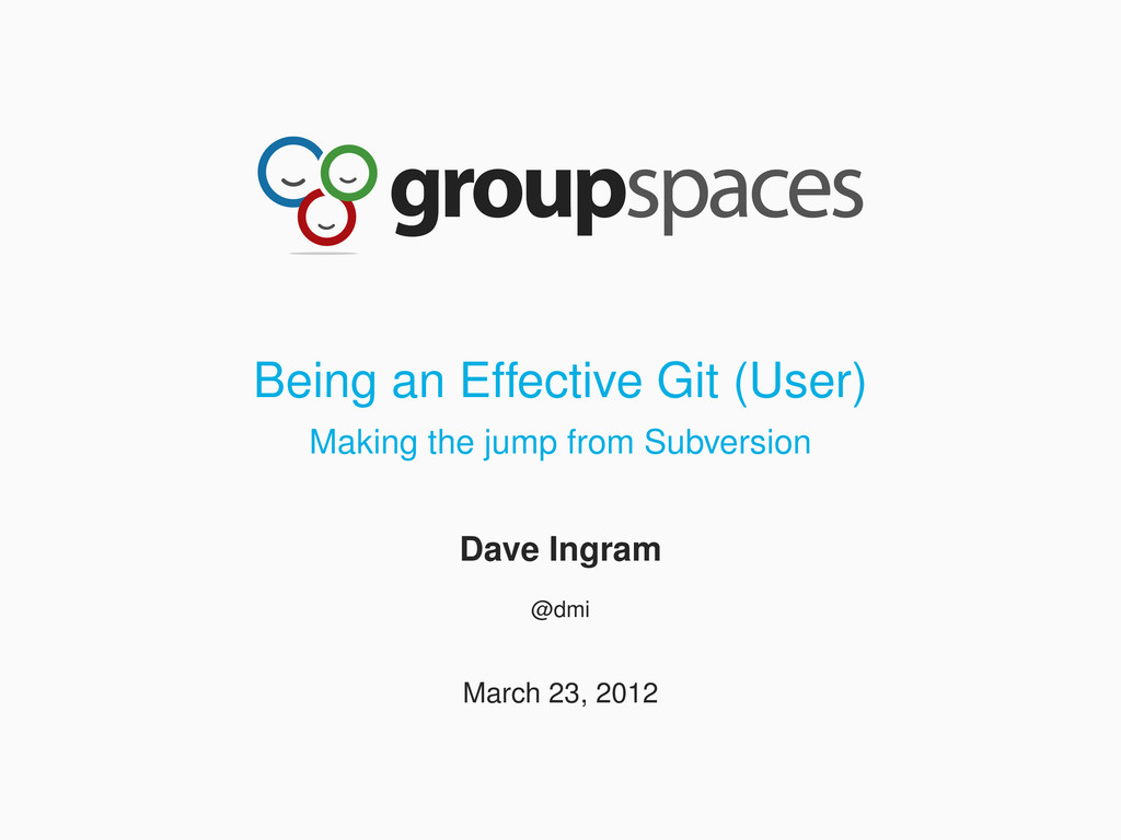 Being an Effective Git (User) Making the jump f...