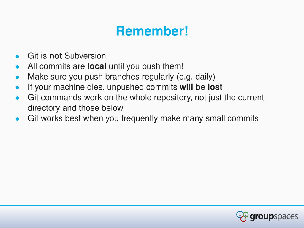 Remember! • Git is not Subversion • All commits...