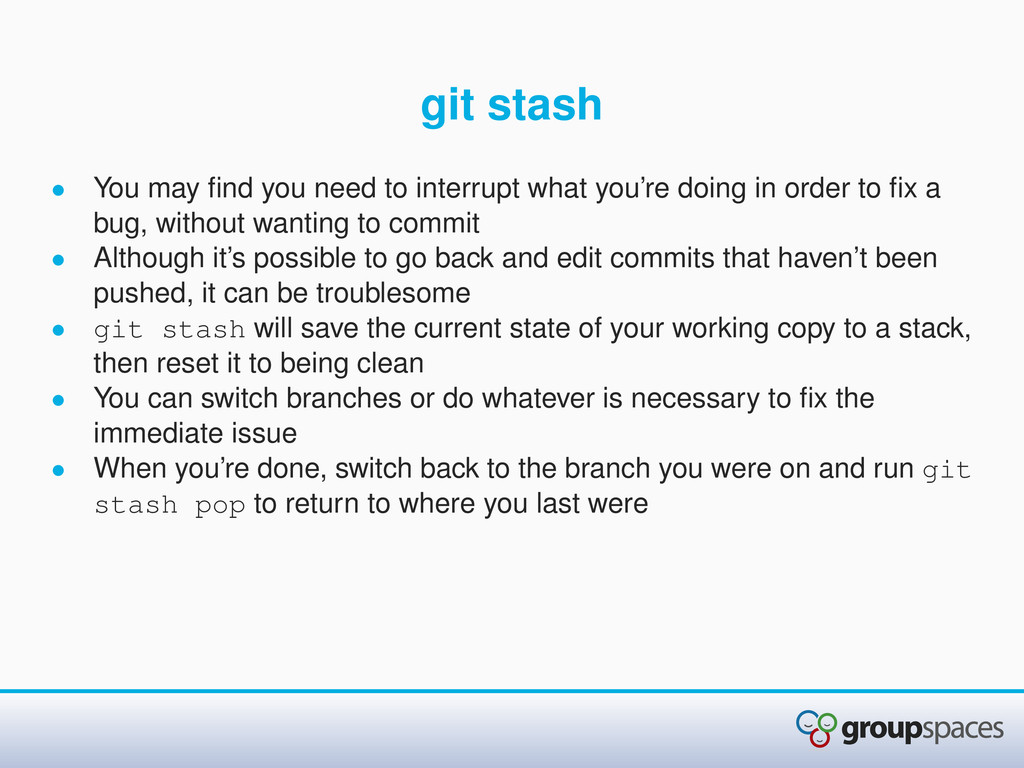 git stash • You may find you need to interrupt w...