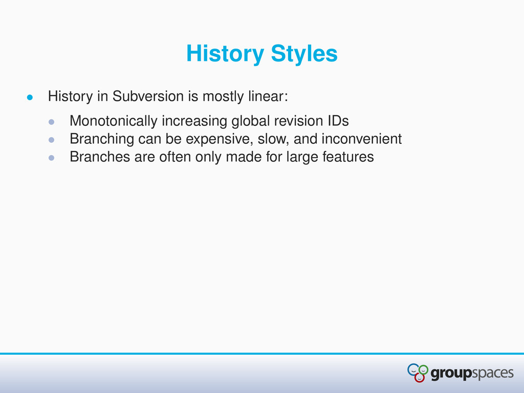 History Styles • History in Subversion is mostl...