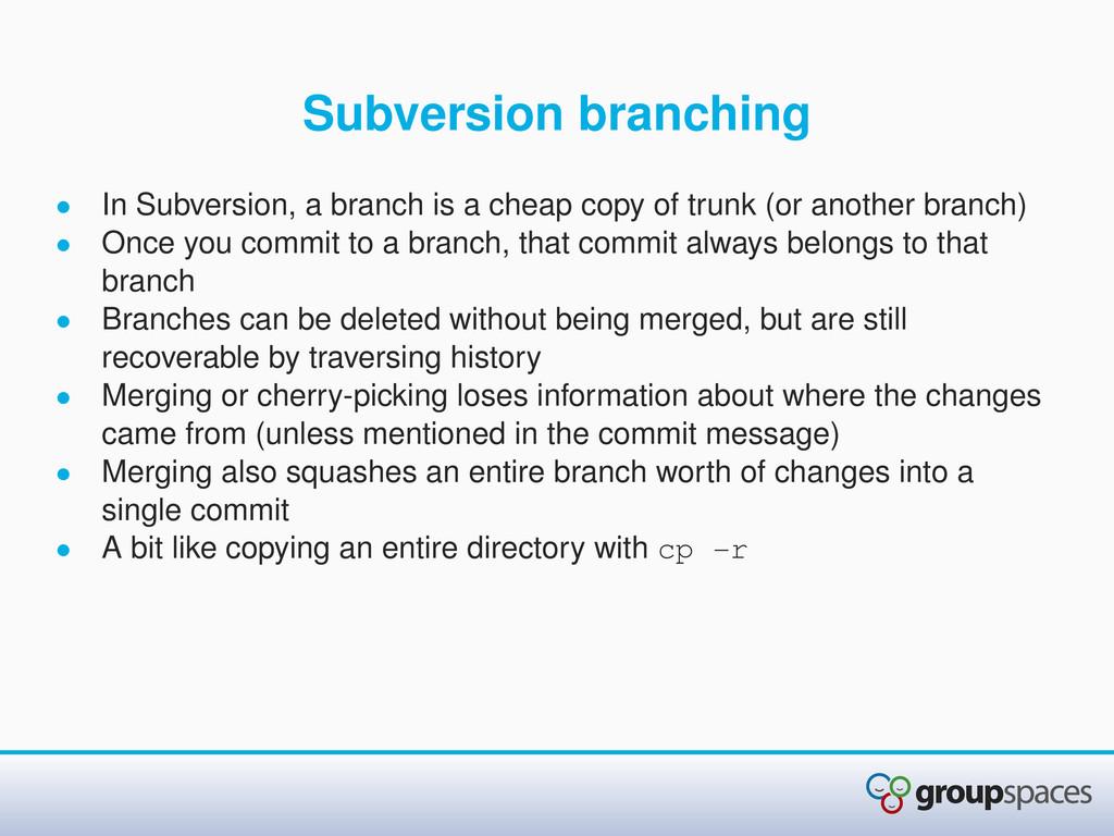 Subversion branching • In Subversion, a branch ...