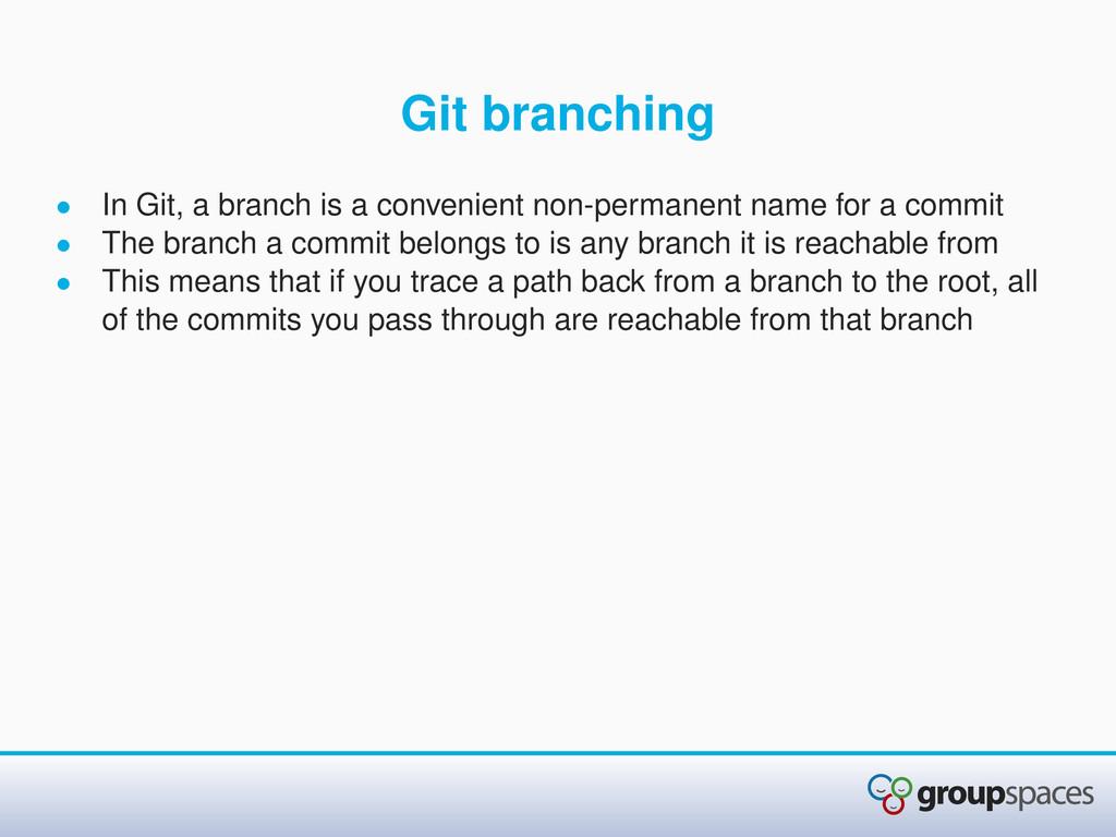 Git branching • In Git, a branch is a convenien...