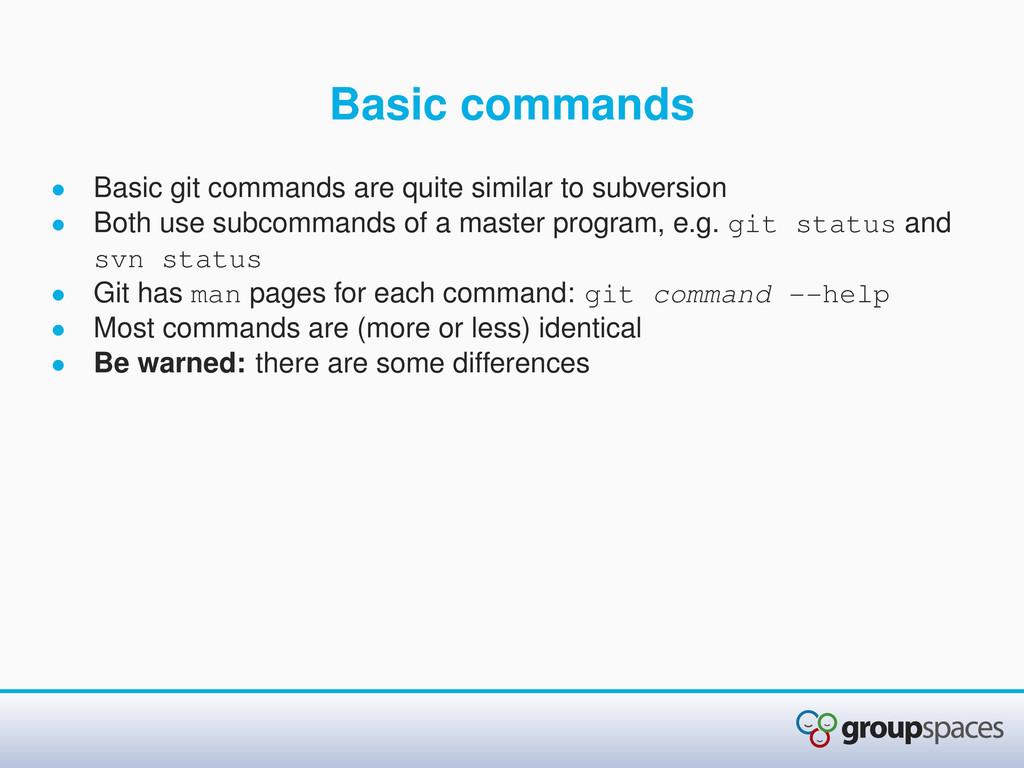 Basic commands • Basic git commands are quite s...
