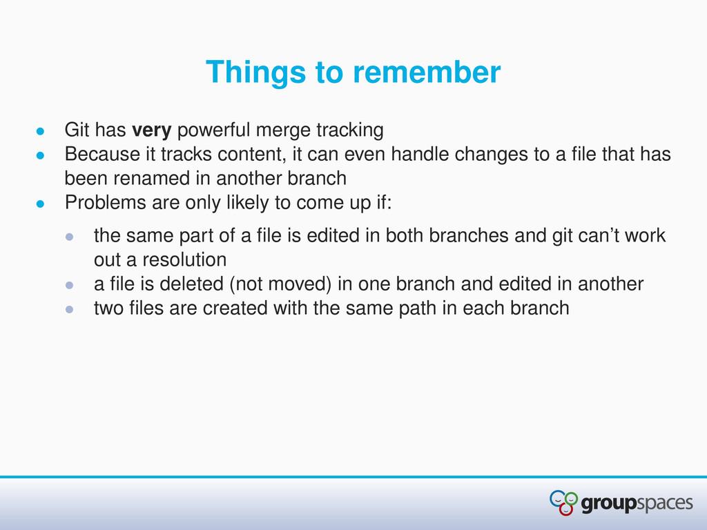 Things to remember • Git has very powerful merg...