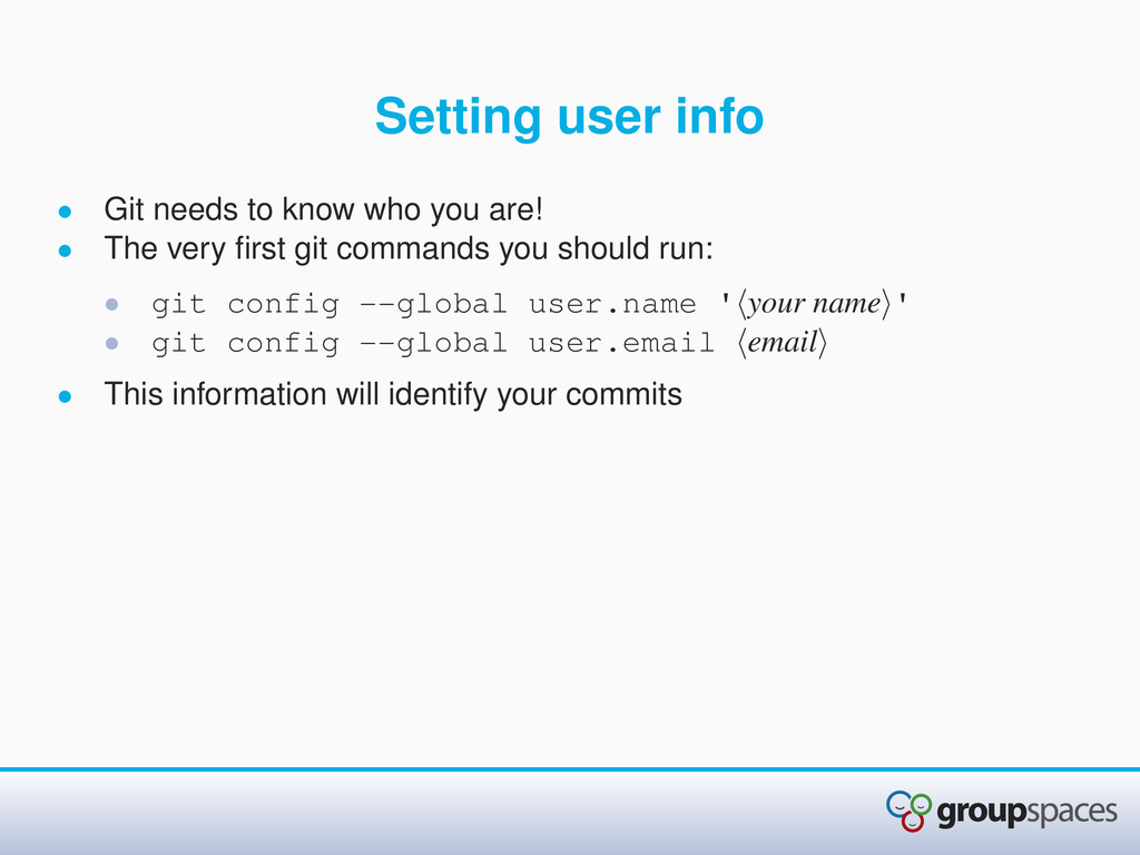 Setting user info • Git needs to know who you a...