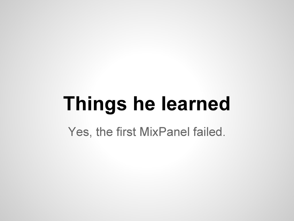 Yes, the first MixPanel failed. Things he learn...