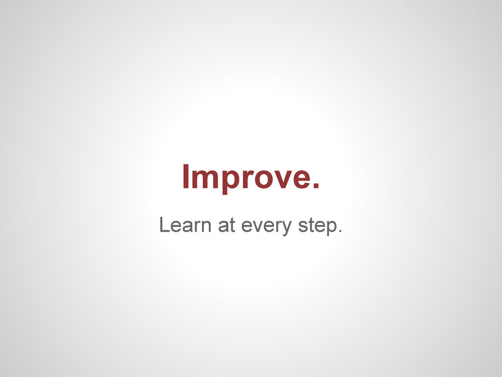 Learn at every step. Improve.
