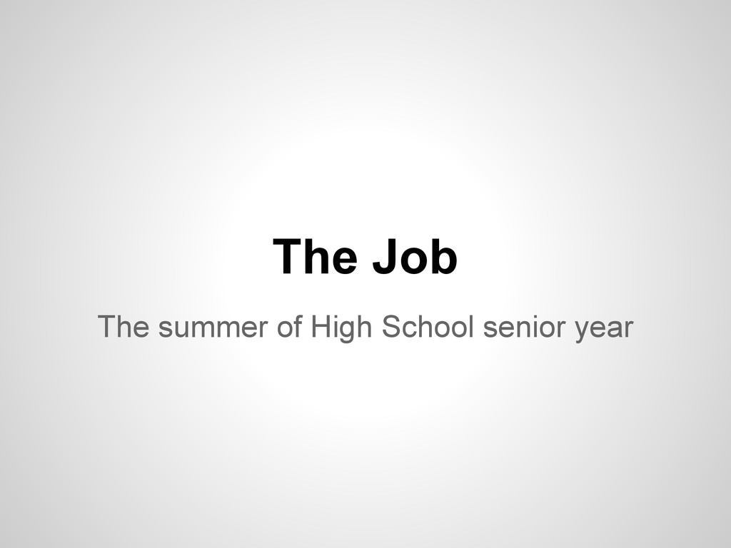 The summer of High School senior year The Job