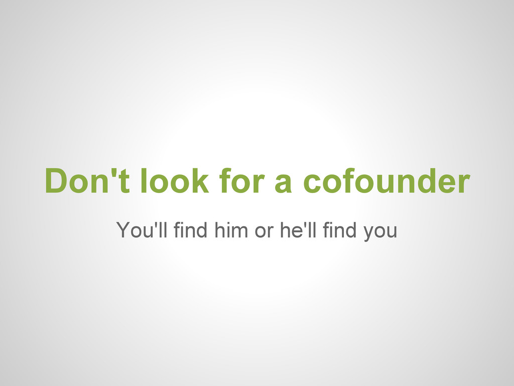 You'll find him or he'll find you Don't look fo...