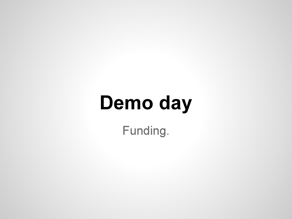 Funding. Demo day