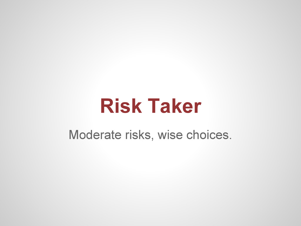 Moderate risks, wise choices. Risk Taker