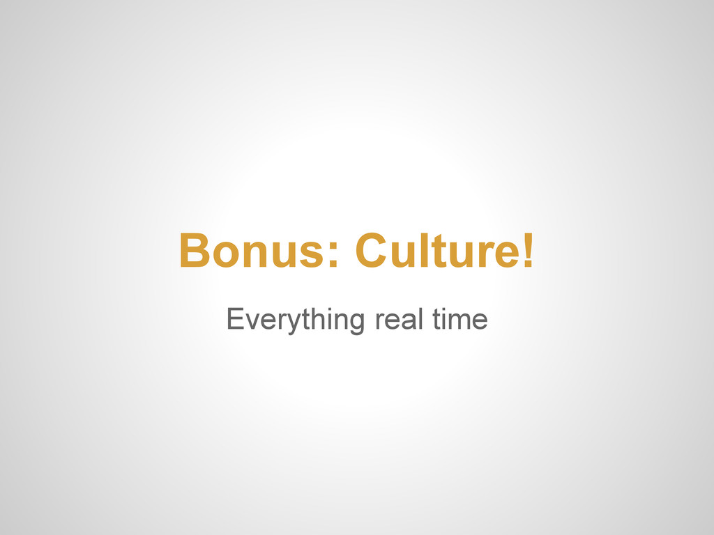 Everything real time Bonus: Culture!