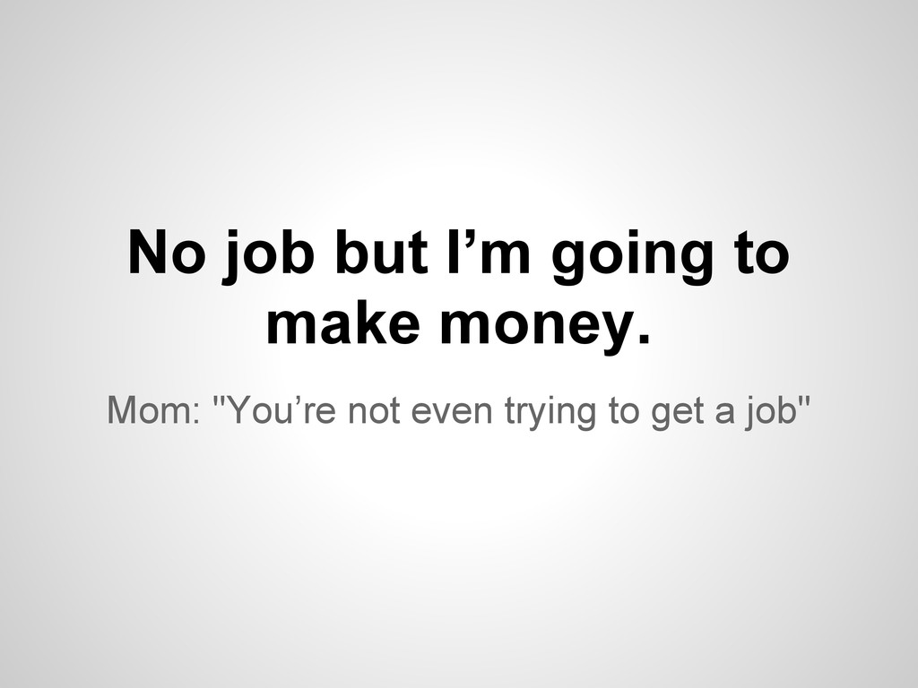 "Mom: ""You're not even trying to get a job"" No j..."