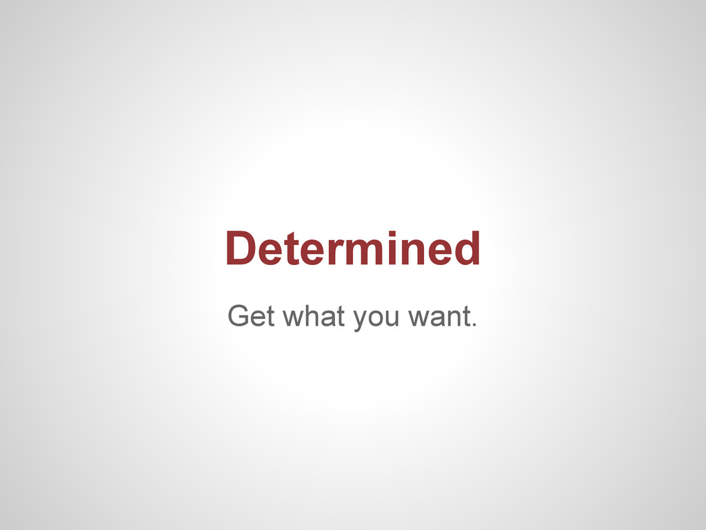 Get what you want. Determined