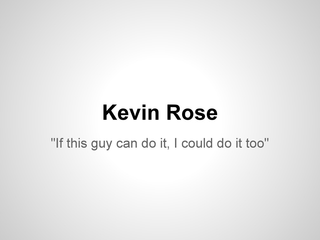 """If this guy can do it, I could do it too"" Kevi..."
