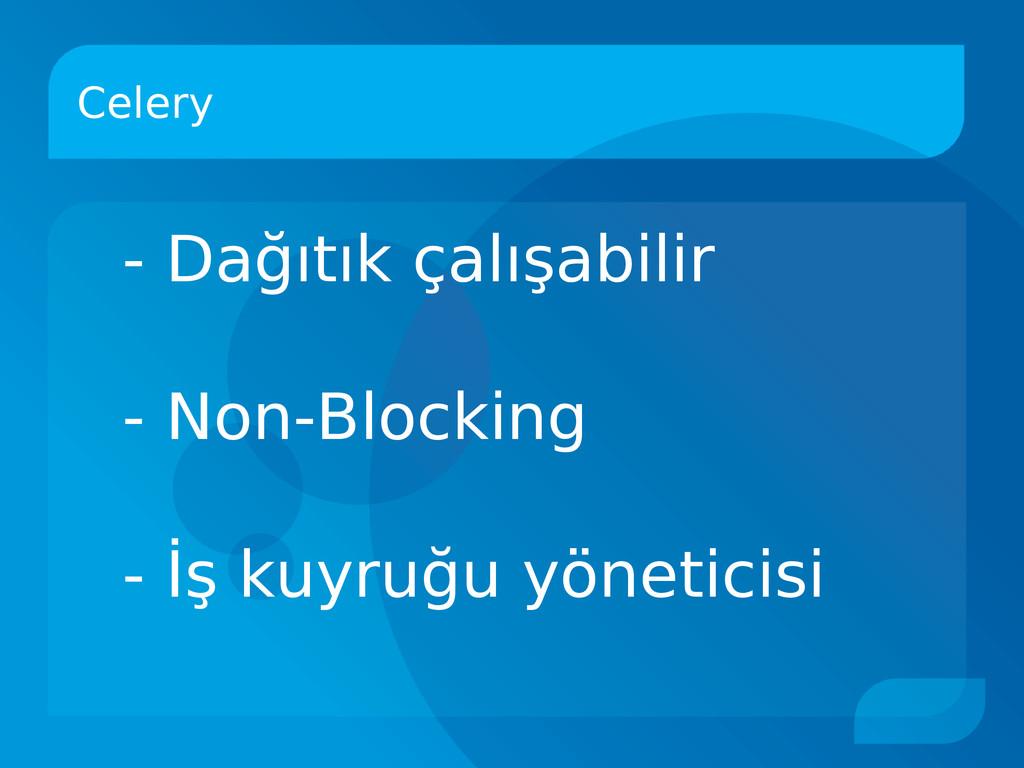 Celery - Dağıtık çalışabilir - Non-Blocking - İ...