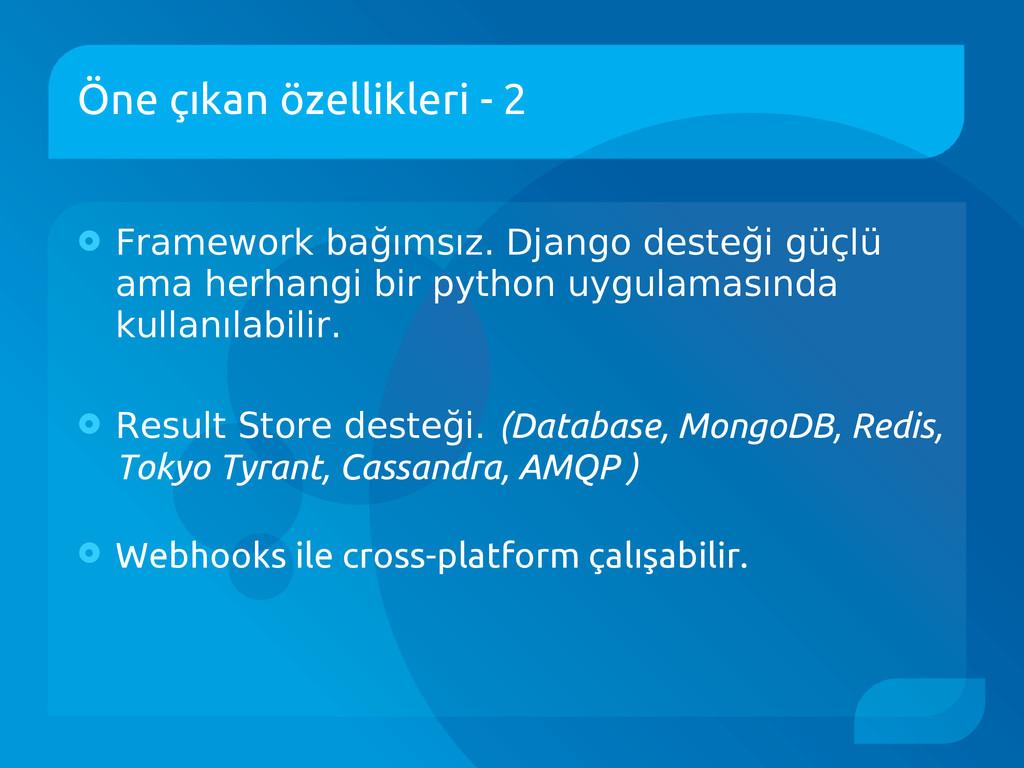 Öne çıkan özellikleri - 2  Framework bağımsız....