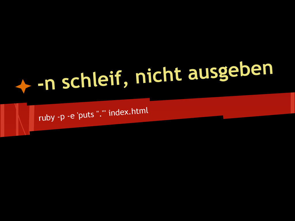 """ruby -p -e 'puts """".""""' index.html -n schleif, ni..."""
