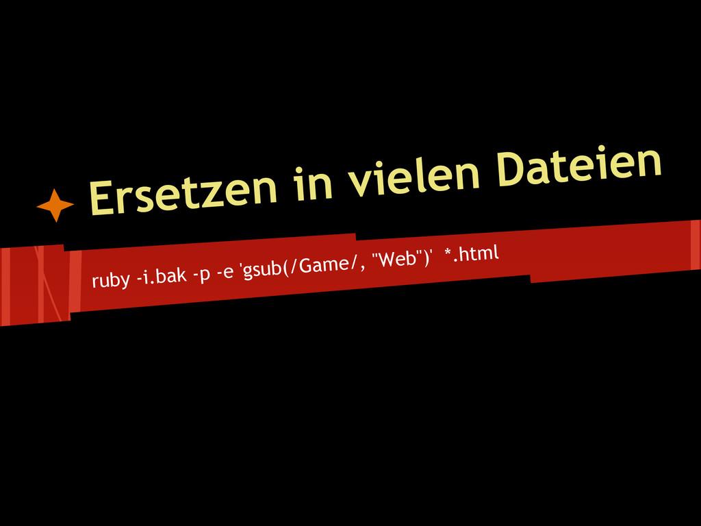 "ruby -i.bak -p -e 'gsub(/Game/, ""Web"")' *.html ..."
