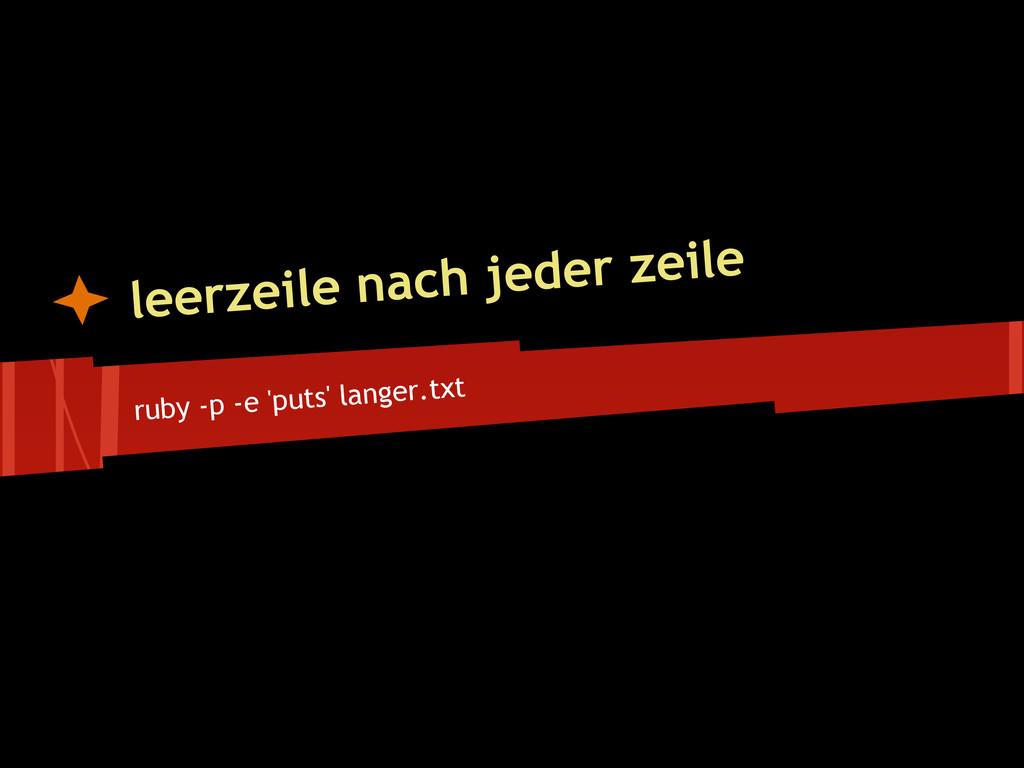 ruby -p -e 'puts' langer.txt leerzeile nach jed...