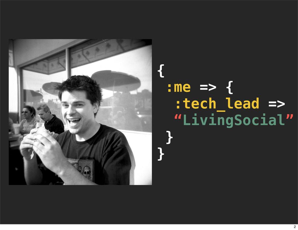 """{ :me => { :tech_lead => """"LivingSocial"""" } } 2"""