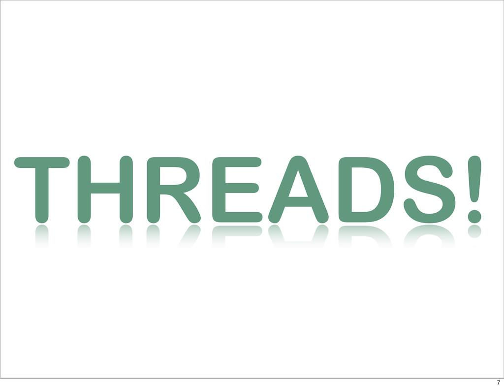 THREADS! 7