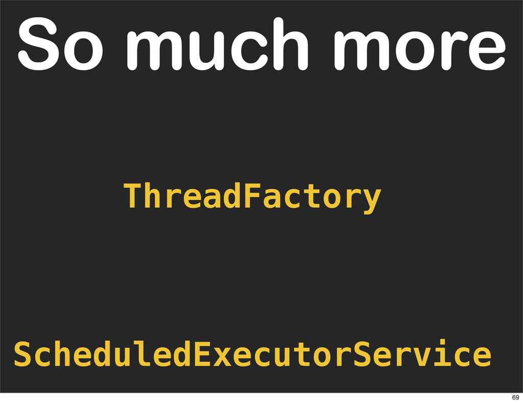 ScheduledExecutorService So much more ThreadFac...
