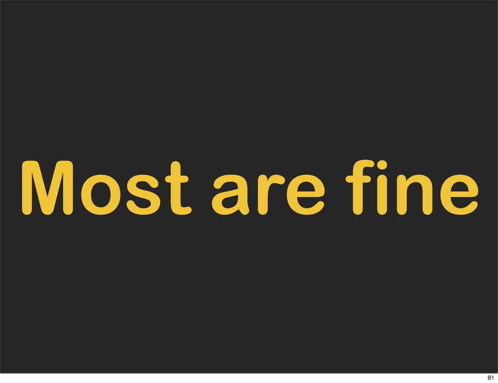 Most are fine 81