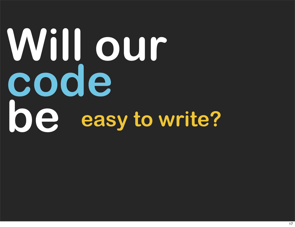 Will our code be easy to write? 17