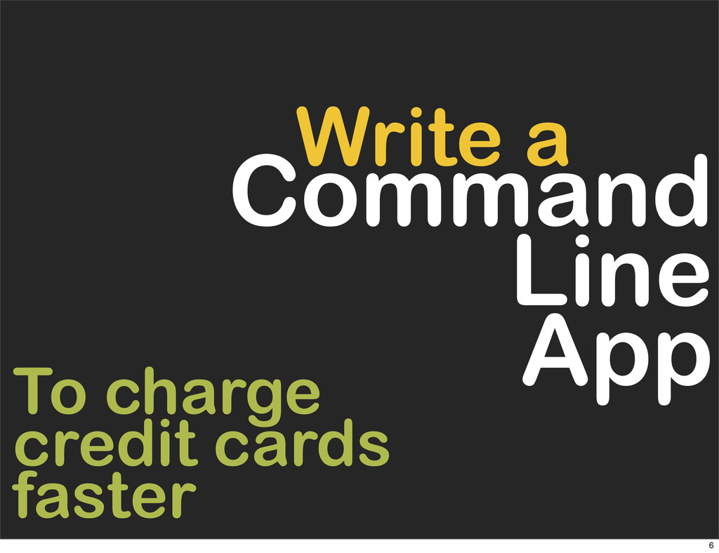 Command Line App Write a To charge credit cards...