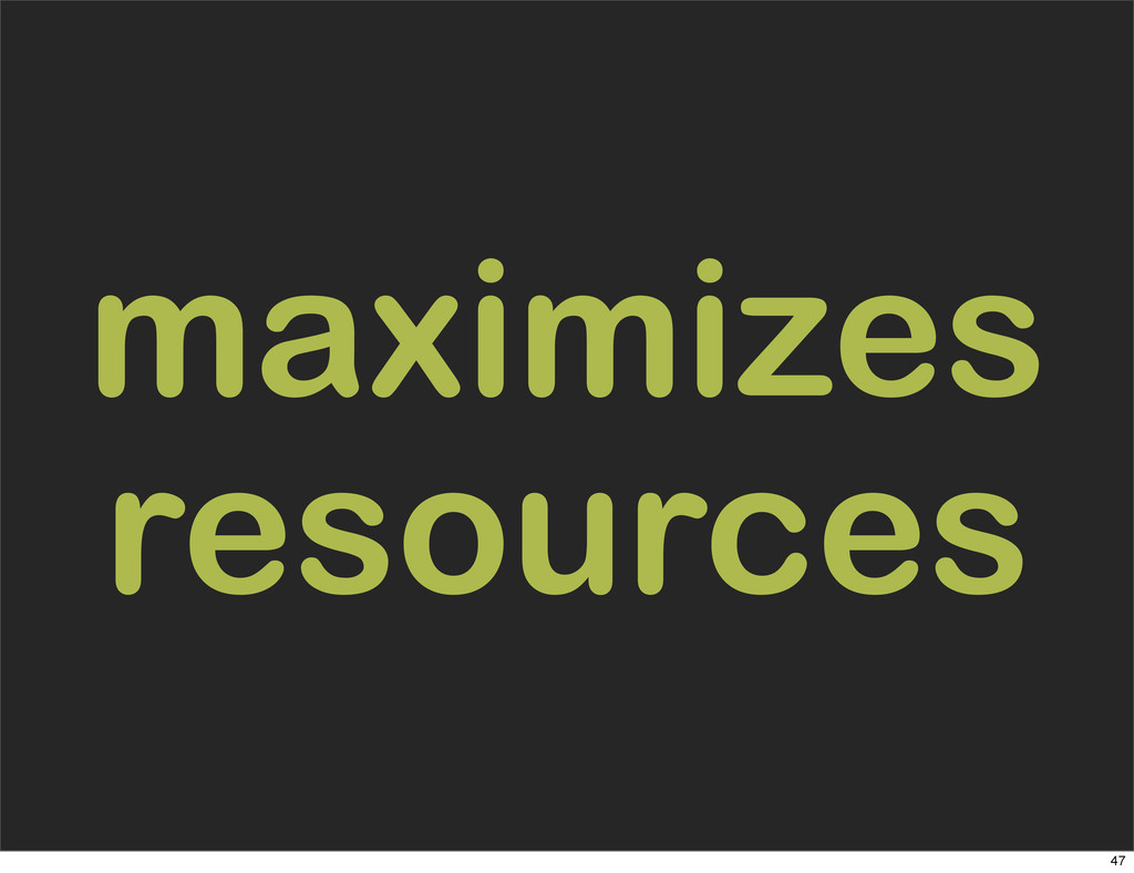 maximizes resources 47