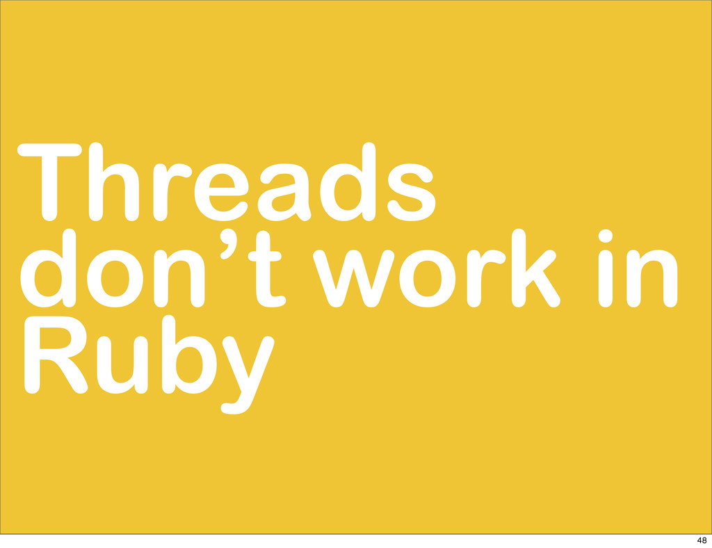 Threads don't work in Ruby 48