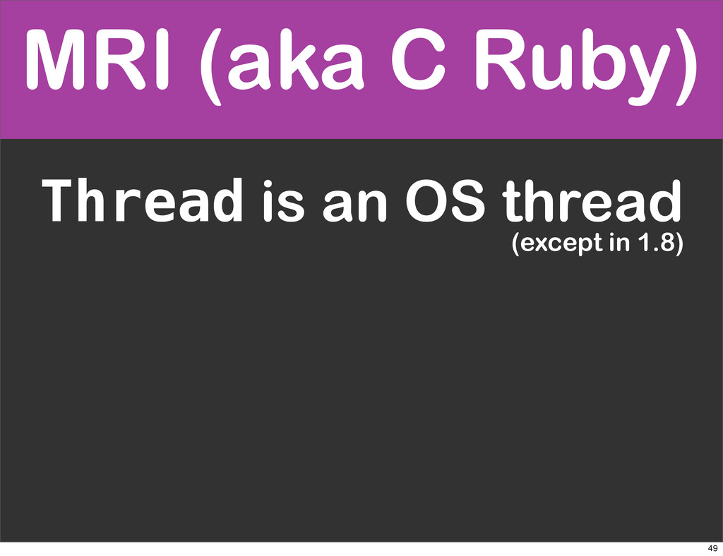 MRI (aka C Ruby) Thread is an OS thread (except...