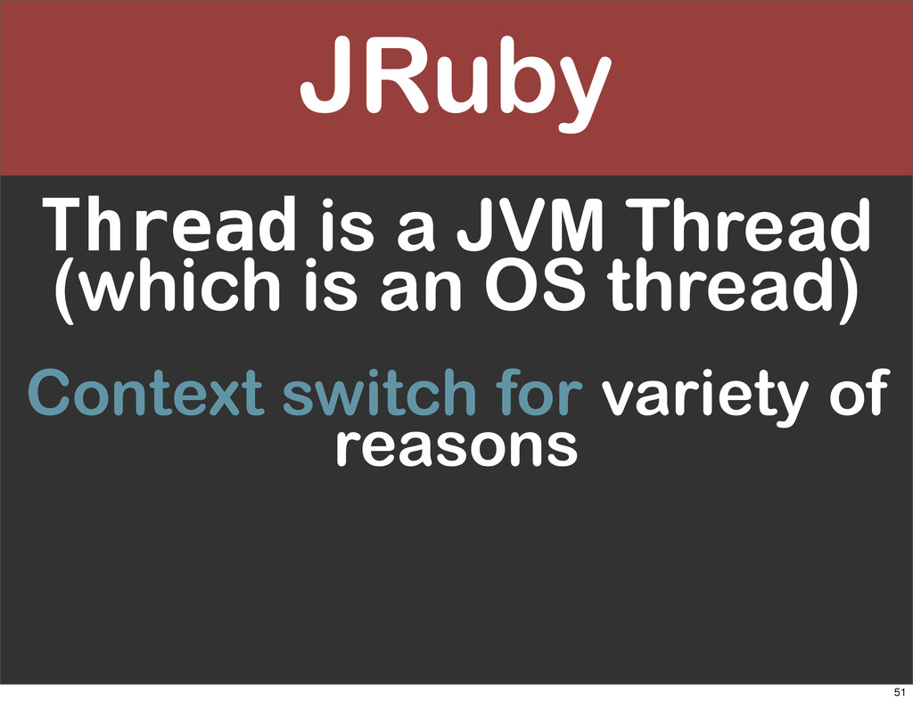 JRuby Thread is a JVM Thread (which is an OS th...